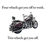 four wheels get you off to work, two wheels get you off motorcycle t-shirt design